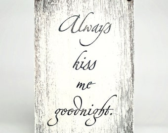 Unique handmade wooden sign with love quote - Always kiss me goodnight / Home Decor / Wall Decor