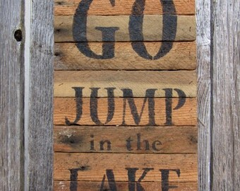 Go Jump in the Lake wood sign, rustic wood sign, reclaimed, repurposed