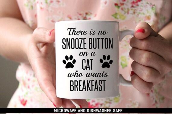 Coffee Mug There is No Snooze Button on a Cat Who Wants Breakfast Coffee Mug - Funny Mug - Cat Mug