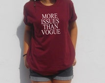 More Issues Than Vogue shirt Funny women top Lol T-shirt Tumblr Grunge top tee