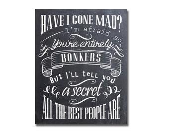 Instant download - Alice in wonderland chalkboard Poster  -  Have I gone mad? - Bonkers quote - Alice in wonderland poster