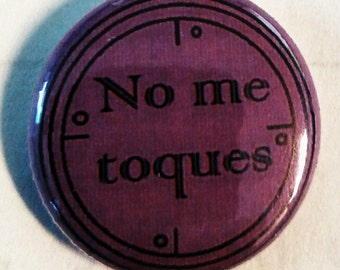 "No Me Toques / Don't Touch Me Pin Back 1"" Button"