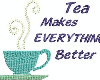 Tea makes EVERYTHING better - digital embroidery design