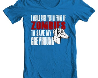 Greyhound T-shirt - I Would Push You In Front Of Zombies To Save My Greyhound - My Dog Greyhound T-shirt