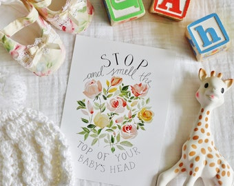 Stop and Smell the Top of Your Baby's Head 5x7 print