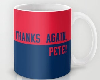 Thanks Again, Pete!  - 11 oz or 15 oz Ceramic Mug
