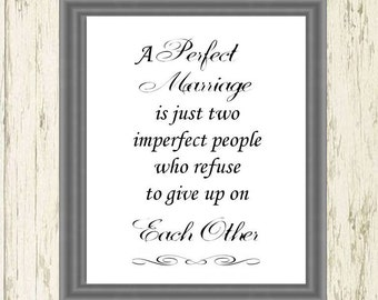 A Perfect Marriage is Just Two Imperfect People Who Refuse to Give Up On Each Other - Printable Wall Art for Newly Wed or Anniversary Gift