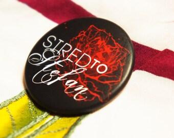 "Badge / Pin ""SIRED By STEFAN"" - T V D / Vampire Diaries / Stefan Salvatore / Damon Salvatore / Elena Gilbert"