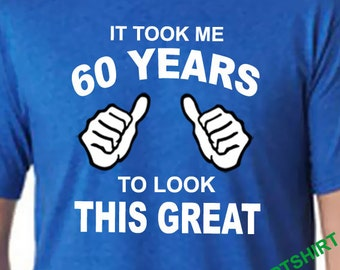 60th Birthday Shirt, It Took Me 60 Years to Look This Great tshirt, 60th Birhtday Gift for Father for Husband, Funny 60th Shirt, 1957 Gift