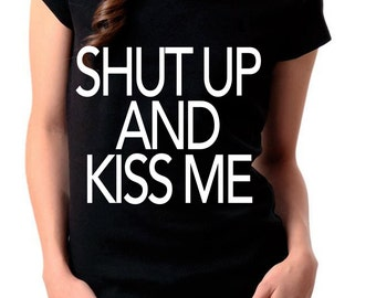 Shut up and Kiss me tees.