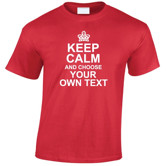 KEEP CALM and Personalize Your Own Ending to this classic Slogan t-shirt. unisex men women kids children sizes