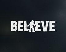 "BELIEVE - Bigfoot, Sasquatch, Swamp ape, cryptid, decal sticker - White - 6"""