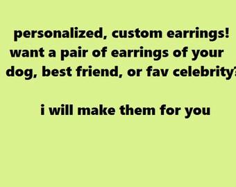 Custom, Personalized Earrings