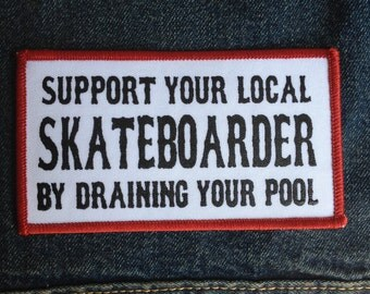 Support your Local Skateboarder by Draining your Pool Iron On Skate Punk Patch by Seven 13 Productions Hand Silkscreened