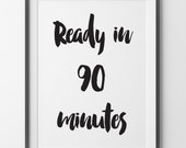 Ready in 90 minutes, Art Print, Fashion Quotes, Wall Art Print, Fashion print, Typography Print, Text Art Print, Black and White Art