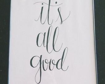 It's All Good, 8x10 Printable, Instant Download, Calligraphy