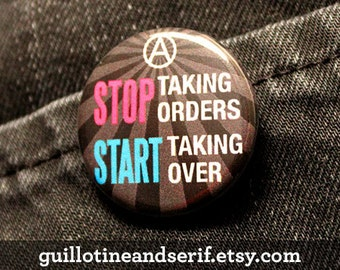 "Stop taking orders, start taking over - 1.25"" pinback button"
