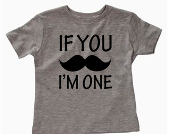 If You Mustache, I'm One funny toddler shirt