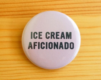 Ice Cream Aficionado 1.5 inch Pinback Button