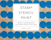 My first book, Stamp Stencil Paint, is now available, Craft Book, Printmaking, Stamping, Stenciling, Painting, Anna Joyce