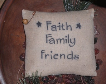 1 Primitive FAITH FAMILY FRIENDS Osnaburg Rustic Country Grungy Mini Pillow Shelf Sitter Cupboard Tuck Ornie Bowl Filler