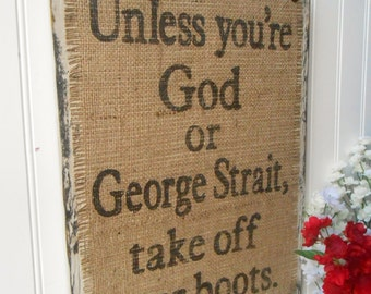GEORGE STRAIT BURLAP Rustic ready to Hang Sign, Black Burlap sign Unless you're God or George Strait, vintage look, country signage, Burlap
