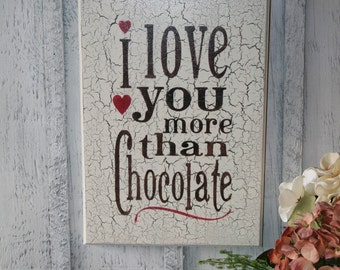 I Love You More than Chocolate Funny Wooden Sign - Kitchen Sign - Funny Chocolate Sign