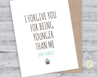 Friend Birthday Card Funny Birthday Card Awkward Card Snarky Card Funny Birthday Blank -  I forgive you for being younger than me