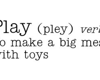 Play definition vinyl wall decal - To make a big mess with toys