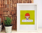 Never Stop Learning - Girl With A Message - Printable PDF - Home Decor Wall Art