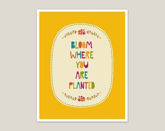 Bloom Where You Are Planted - Inspirational Print 8x10