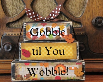 "Thanksgiving Decor, Fall Decor,  Thanksgiving Sign, Gobble till You Wobble Word Block Stacker, Measures 4.5"" tall x 5.5"" wide"