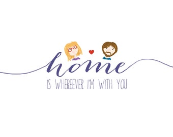 Custom Illustrated HOME Print, For Couples, Home is Where Ever I'm With You, Heart, LOVE, Personalized Couple, Simple, Love