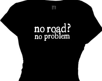 no road no problem jeep t shirt fun t shirt for jeep motor cross thrill riding  jeepin' four wheeling extreme sports off road races