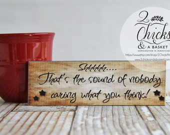 Shhhh That's The Sound Of Nobody Caring What You Think Funny Sign, Small Desk Sign, Funny Desk Decor