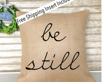 Be Still - Burlap Pillow - Insert Included * FREE SHIPPING *