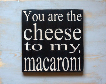 You are the Cheese to My Macaroni Painted Wood Sign, Mac and Cheese Sign, Sign for Friendship, Large Wood Sign