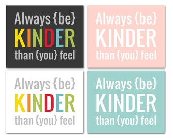 Be Kinder Than You Feel - Back to School, Inspirational, Kindness, Customizable 8x10 Print in Many Colors