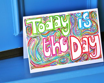 Today is the Day Greeting Card