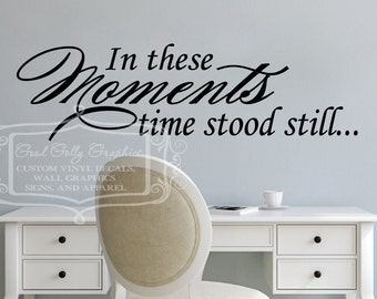 In these moments time stood still vinyl wall decal - In these moments decal - In these moments time stood still quote only