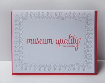 Museum Quality (you're on my pedestal) - letterpress card - love - relationship - friendship - typography - curls - museum - quality - hero