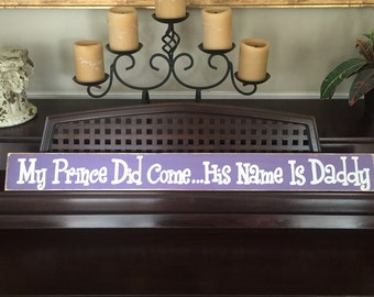 My Prince Did Come His Name is Daddy Sign Girls Room Nursery HP Plaque Hand Painted Wooden You Pick Color
