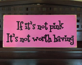 If It's Not PINK It's Not Worth Having  Sign Plaque Girls Bedroom Wall Decor Wooden Hand Painted You Pick Color
