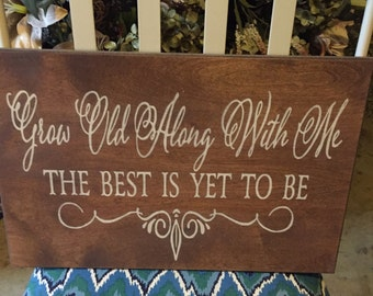 Grow Old Along With Me The Best Is Yet To Be Primitive Sign