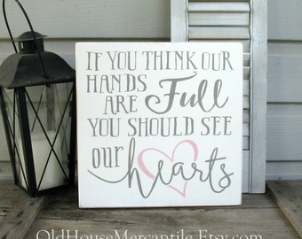If You Think Our Hands Are Full You Should See Our Hearts - 12x12   -- Painted Wooden Typography Art Sign
