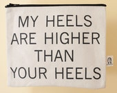 my heels are higher than your heels pouch