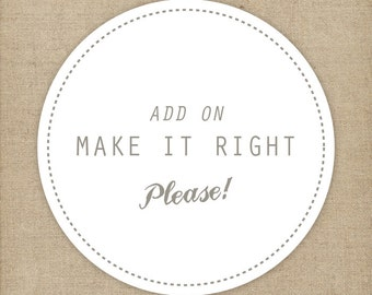 MAKE IT RIGHT please    Add on to any order    Please convo me before purchase   