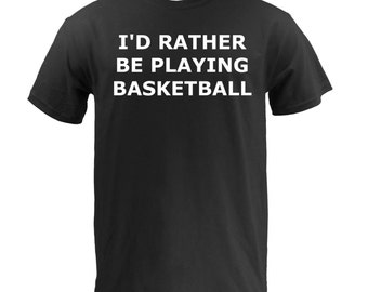 I'd Rather Be Playing Basketball - Black