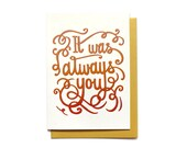 Valentines Day Card - Love Card - It was always you. And it always will be. - Romantic Anniversary Card - I Love You Card