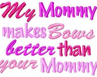 Instant Download: My Mommy Makes Bows Better Than Your Mommy Embroidery Design